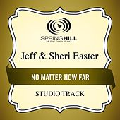 No Matter How Far (Studio Track) by Jeff and Sheri Easter