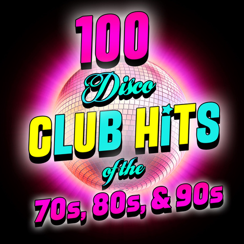 100 Disco Club Hits Of The '70s, '80s & '90s by Various Artists