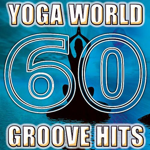 Yoga World Groove Hits (60 Best of Downtempo, Trip Hop, Trancendental, Meditational, Ambient, Chillout, Edm, Electronica) by Masters of World Groove