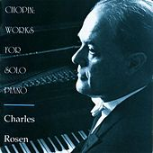 Chopin: Works for Solo Piano by Charles Rosen