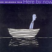 Ben Goldberg Trio: Here by Now by Ben Goldberg Trio