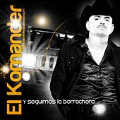 Y Seguimos La Borrachera by El Komander