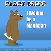 I Wanna Be A Magician - Single by Parry Gripp