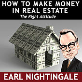 How To Make Money In Real Estate The Right Attitude by Earl Nightingale