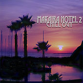 Makaira Hotel Chill Out 2 by Various Artists