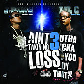 I Ain't Takin No Loss 3 by Various Artists