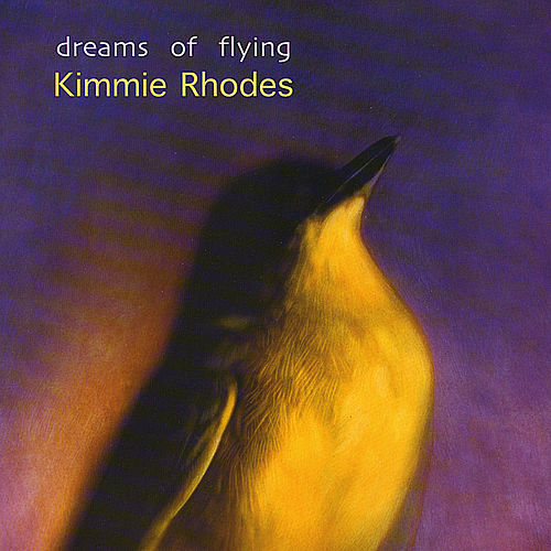Dreams of Flying by Kimmie Rhodes