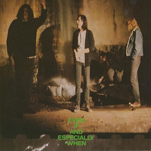 Even If And Especially When by Screaming Trees