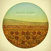 Come Back To Bed by Dots Not Feathers