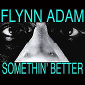Somethin' Better - Single by Flynn Adam