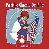 Patriotic Classics for Kids: Celebrate America by Various Artists
