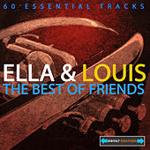 Ella Fitzgerald and Louis Armstrong - The Best Of Friends (Digitally Remastered) by Ella Fitzgerald