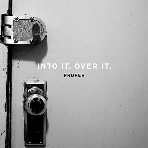 Proper by Into It. Over It.