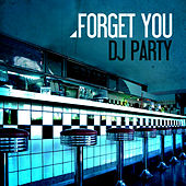 Forget You by DJ Party