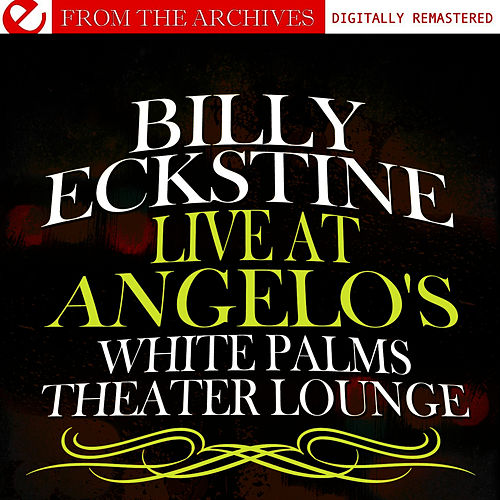 Live At Angelo's White Palms Theater Lounge (Remastered) by Billy Eckstine