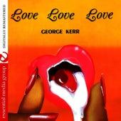 Love Love Love [Bonus Tracks] (Remastered) by George Kerr
