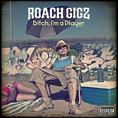 B!tch, I'm a Player by Roach Gigz