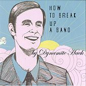 How To Break Up A Band (Deluxe Edition) by Dynamite Hack