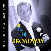 Fred Astaire - King of Broadway by Fred Astaire