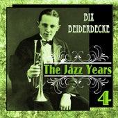 Bix Beiderdecke - The Jazz Years 4 by Bix Beiderbecke