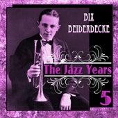 Bix Beiderdecke - The Jazz Years 5 by Bix Beiderbecke