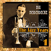 Bix Beiderdecke - The Jazz Years 1 by Bix Beiderbecke