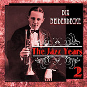 Bix Beiderdecke - The Jazz Years 2 by Bix Beiderbecke