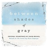 Between Shades Of Gray (Original Soundtrack Based On The Novel By Ruta Sepetys) by Gavin Mikhail