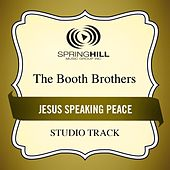 Jesus Speaking Peace (Studio Track) by The Booth Brothers