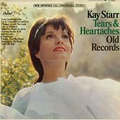 Tears & Heartaches Old Records by Kay Starr