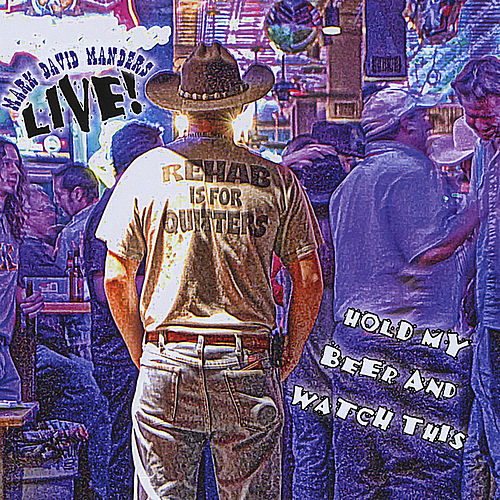 Hold My Beer and Watch This (Live) by Mark David Manders