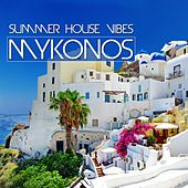 Mykonos Summer House Vibes by Various Artists