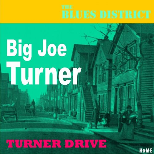 Turner Drive (The Blues District) by Big Joe Turner
