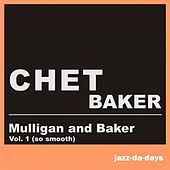 Mulligan and Baker (Vol. 1 - So Smooth) by Chet Baker