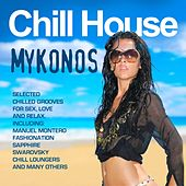 Chill House Mykonos (Selected Chilled Grooves for Love, Sex, Fun and Relax) by Various Artists