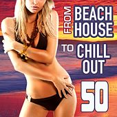 From Beach House to Chill Out (50 Selected Lounge Tunes for Love, Sex, Fun and Relax) by Various Artists