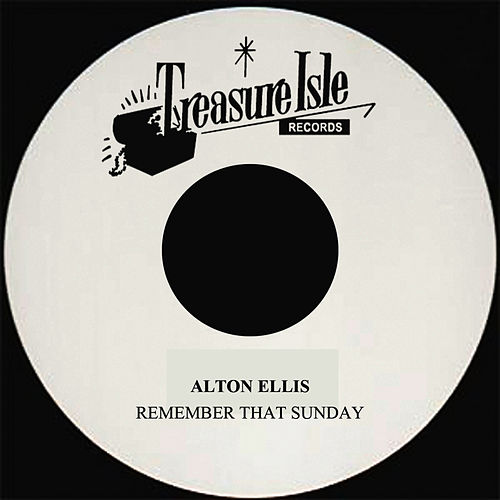 Remember That Sunday by Alton Ellis