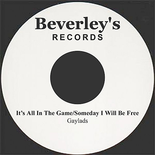It's All In The Game/Someday I Will Be Free by The Gaylads