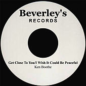 Get Close To You/I Wish It Could Be Peaceful by Ken Boothe