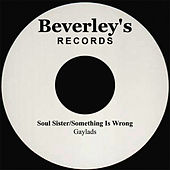 Soul Sister/Something Is Wrong by The Gaylads