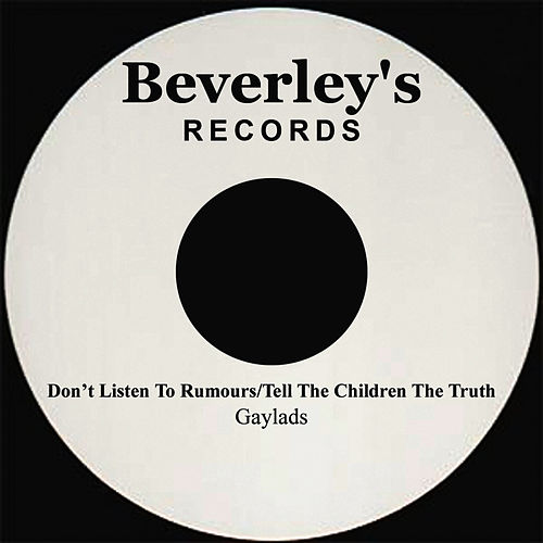 Don't Listen To Rumours/Tell The Children The Truth by The Gaylads