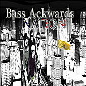 Bass Ackwards Nation by Bass Ackwards
