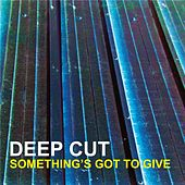 Something's Got to Give by Deep Cut