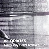Rainy Days and Remixes EP by The Opiates