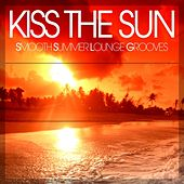 Kiss the Sun (Smooth Summer Lounge Grooves) by Various Artists