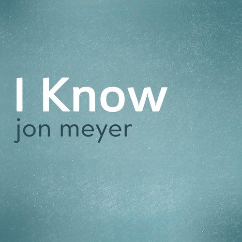 I Know - Single by Jon Meyer