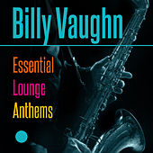 Billy Vaughn - Essential Lounge Anthems by Billy Vaughn