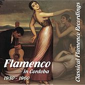 Classical Flamenco Recordings - Flamenco in Cordoba,  1930 - 1960 by Various Artists