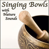 Singing Bowls with Nature Sounds:  Tibetan Singing Bowls for Wellness, Meditation,  Relaxation by Premium Sounds