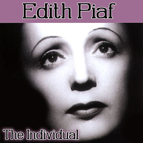 Edith Piaf - The Individual by Edith Piaf